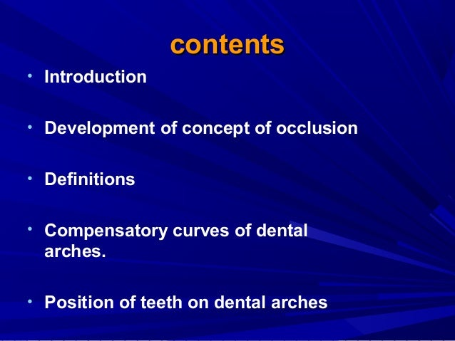 contents • Introduction • Development of concept of occlusion • Definitions • Compensatory curves of dental  arches. • Pos...