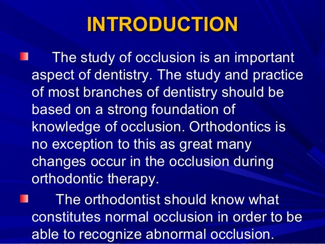 INTRODUCTION The study of occlusion is an important aspect of dentistry. The study and practice of most branches of dentis...