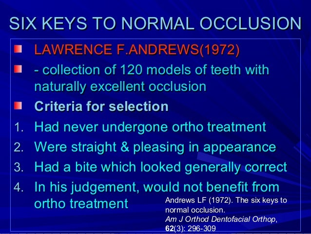 ANDREWS SIX KEYS OF OCCLUSION 1. MOLAR RELATIONSHIP 2. CROWN ANGULATION 3. CROWN INCLINATION 4. ROTATIONS 5. TIGHT CONTACT...