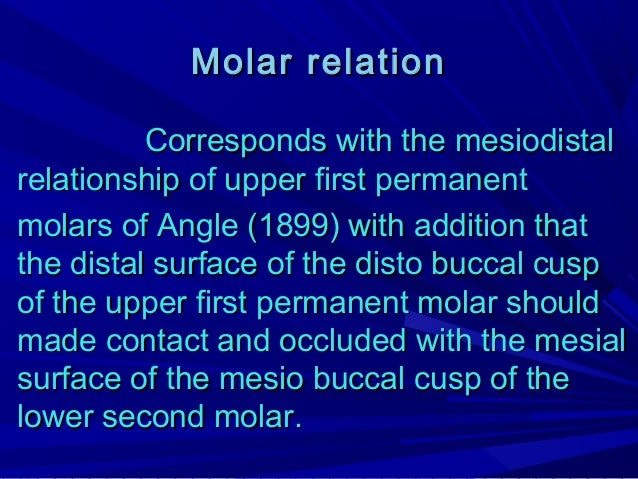 The closure the distal surface of buccal surface of distobuccal cusp of upper first permanent molar approaches the mesial ...