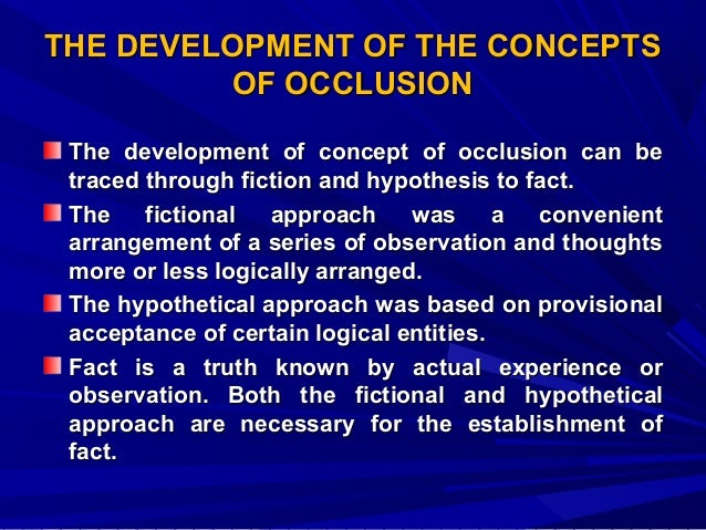 THE DEVELOPMENT OF THE CONCEPTS OF OCCLUSION The development of concept of occlusion can be traced through fiction and hyp...