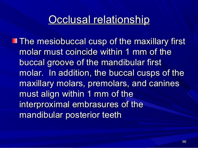 Occlusal contacts Maximum intercuspation should be established between the buccal cusps of the mandibular posterior teeth ...