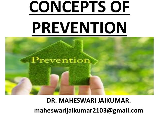 CONCEPTS OF PREVENTION DR. MAHESWARI JAIKUMAR. maheswarijaikumar2103@gmail.com