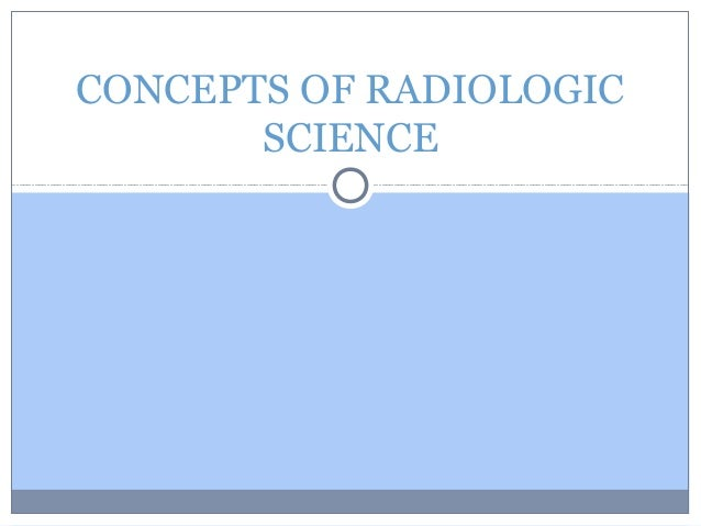 CONCEPTS OF RADIOLOGIC SCIENCE