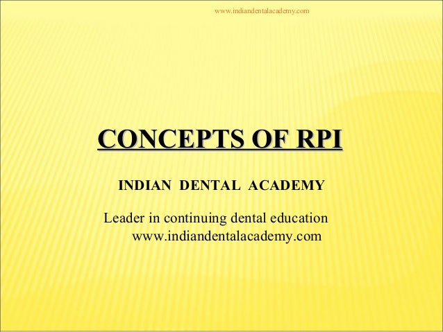 CONCEPTS OF RPICONCEPTS OF RPI INDIAN DENTAL ACADEMY Leader in continuing dental education www.indiandentalacademy.com www...