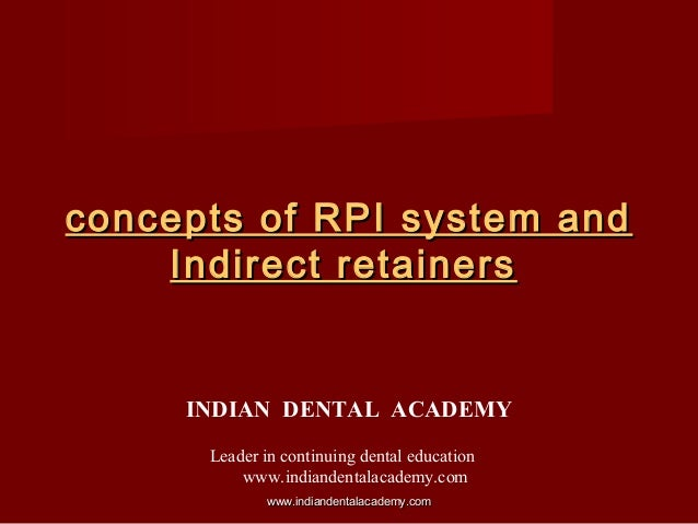 concepts of RPI system andconcepts of RPI system and Indirect retainersIndirect retainers INDIAN DENTAL ACADEMY Leader in ...