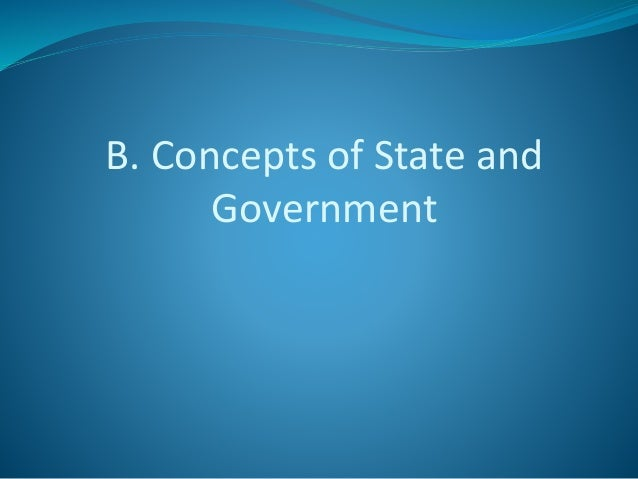 B. Concepts of State and Government