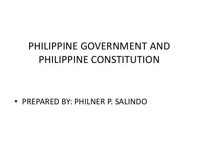 PHILIPPINE GOVERNMENT AND  PHILIPPINE CONSTITUTION  • PREPARED BY: PHILNER P. SALINDO
