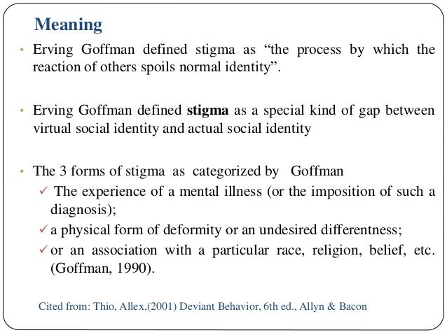 stigma essays in spoiled identity erving goffman Stigma is goffman's term for a trait or characteristic we possess that causes us to lose prestige in others' eyes when stigma is permanent or severe, it can result in spoiled identity people think negatively of those with spoiled identities.