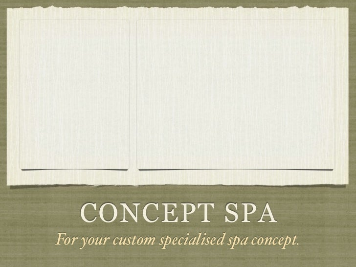 CONCEPT SPAFor your custom specialised spa concept.