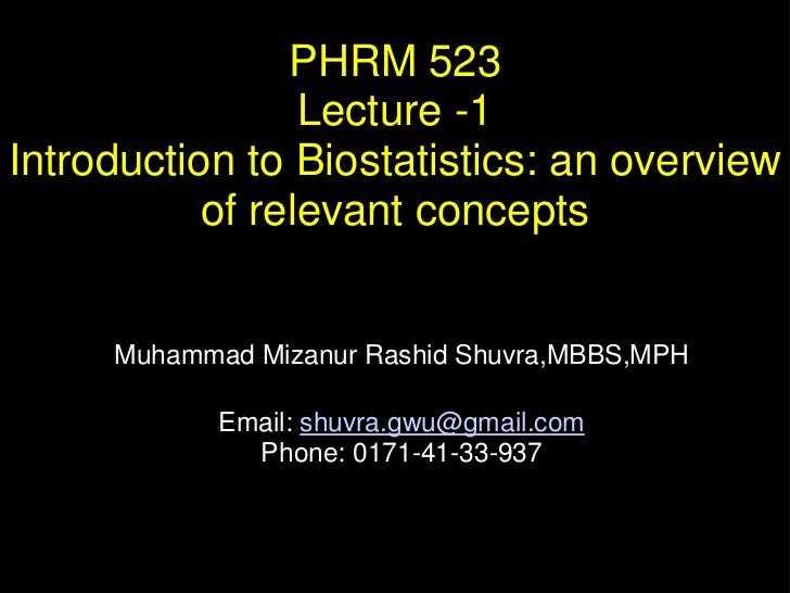PHRM 523                 Lecture -1Introduction to Biostatistics: an overview           of relevant concepts     Muhammad ...