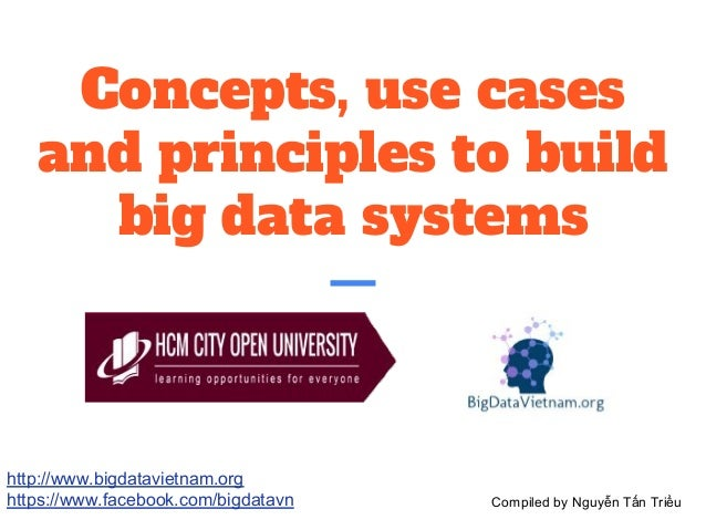 Concepts, use cases and principles to build big data systems http://www.bigdatavietnam.org https://www.facebook.com/bigdat...