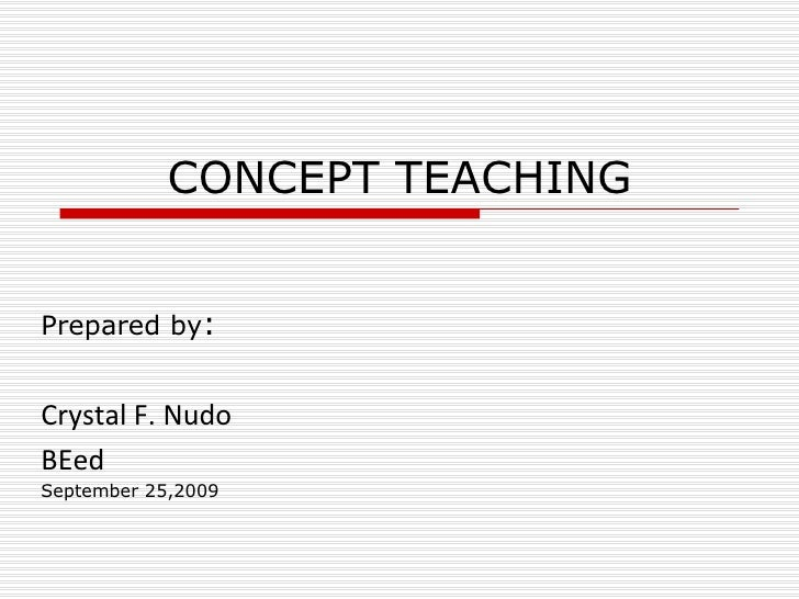 CONCEPT TEACHING Prepared by : Crystal F. Nudo BEed September 25,2009