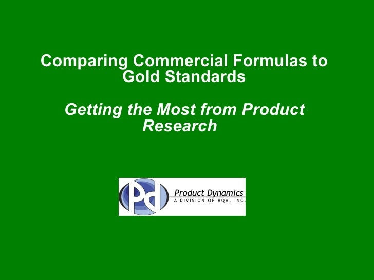 Comparing Commercial Formulas to Gold Standards Getting the Most from Product Research