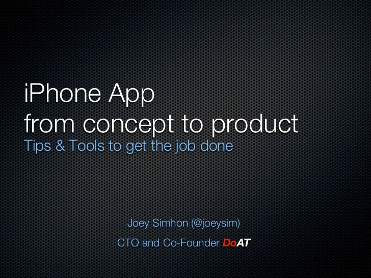 iPhone Appfrom concept to productTips & Tools to get the job done               Joey Simhon (@joeysim)              CTO an...