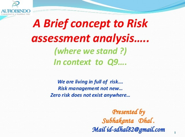 A Brief concept to Risk assessment analysis….. (where we stand ?) In context to Q9…. We are living in full of risk…. Risk ...