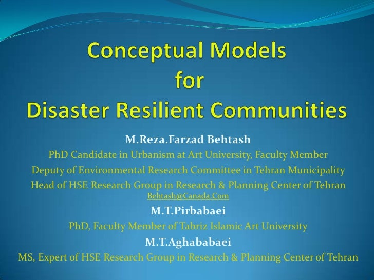 Conceptual Models for Disaster Resilient Communities<br />M.Reza.Farzad Behtash<br />PhD Candidate in Urbanism at Art Univ...