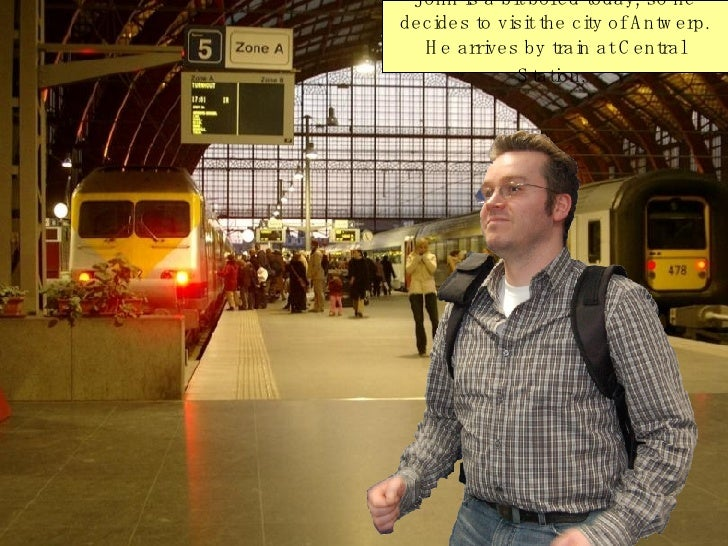 John is a bit bored today, so he decides to visit the city of Antwerp. He arrives by train at Central Station.