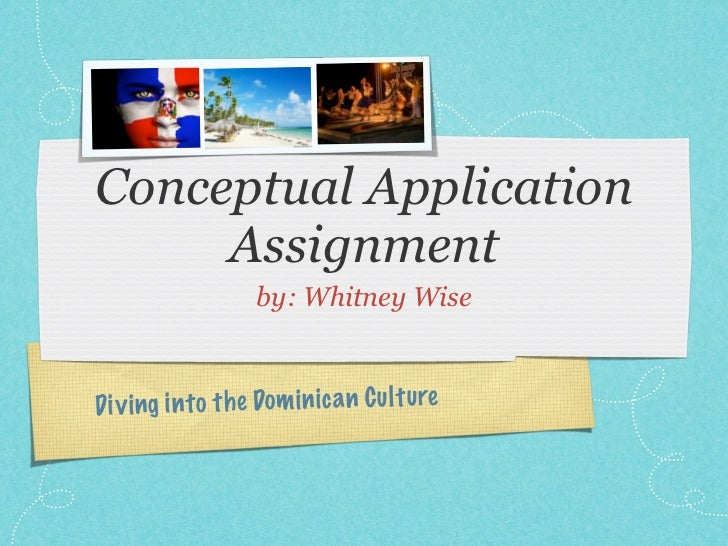 Conceptual Application     Assignment                    by: Whitney WiseD iv ing in to th e Dom in ic a n C ul tu re