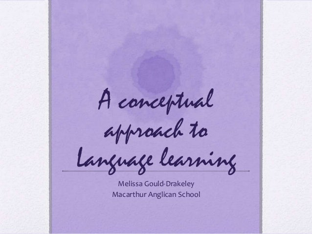 A conceptual   approach toLanguage learning    Melissa Gould-Drakeley   Macarthur Anglican School