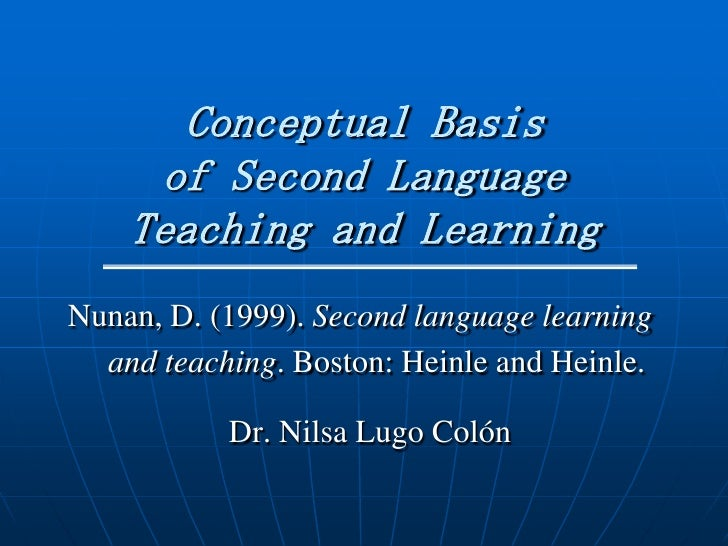 Conceptual Basis     of Second Language    Teaching and LearningNunan, D. (1999). Second language learning  and teaching. ...