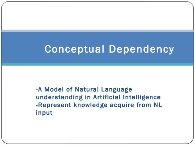 Conceptual Dependency -A Model of Natural Language understanding in Artificial Intelligence -Represent knowledge acquire f...