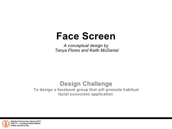 Face Screen A conceptual design by  Tanya Flores and Keith McDaniel Stanford University, Spring 2010 CS377v - Creating Hea...