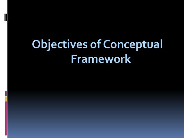 """accounting conceptual frameworks A conceptual frameworkis like a constitution: it is """"a coherent system of interrelated objectives and fundamentals that can lead to consistent standards and that prescribes the nature."""
