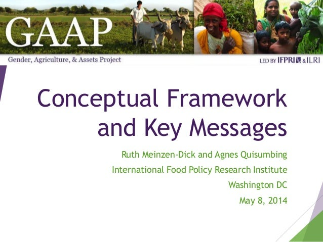 Conceptual Framework and Key Messages Ruth Meinzen-Dick and Agnes Quisumbing International Food Policy Research Institute ...