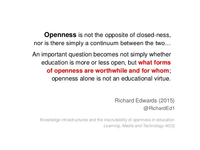 Openness is not the opposite of closed-ness, nor is there simply a continuum between the two… An important question become...