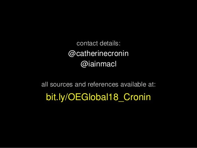 contact details: @catherinecronin @iainmacl all sources and references available at: bit.ly/OEGlobal18_Cronin