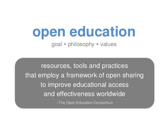 open education goal  philosophy  values resources, tools and practices that employ a framework of open sharing to improv...
