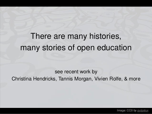 Image: CC0 by pulpolux There are many histories, many stories of open education see recent work by Christina Hendricks, Ta...