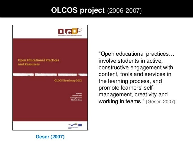 """Geser (2007) OLCOS project (2006-2007) """"Open educational practices… involve students in active, constructive engagement wi..."""