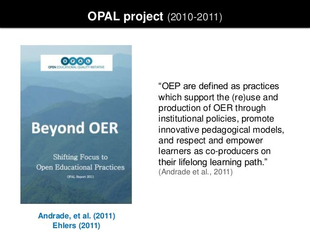 """OPAL project (2010-2011) Andrade, et al. (2011) Ehlers (2011) """"OEP are defined as practices which support the (re)use and ..."""