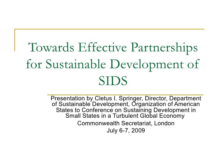 Towards Effective Partnerships for Sustainable Development of              SIDS     Presentation by Cletus I. Springer, Di...