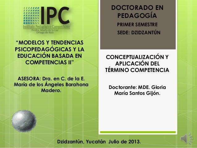 """DOCTORADO EN PEDAGOGÍA """"MODELOS Y TENDENCIAS PSICOPEDAGÓGICAS Y LA EDUCACIÓN BASADA EN COMPETENCIAS II"""" CONCEPTUALIZACIÓN ..."""