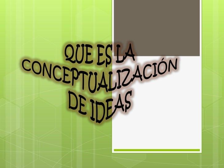  Laconceptualización    Conceptualizar,por lo es una perspectiva      tanto, puede ser abstracta y             considera...
