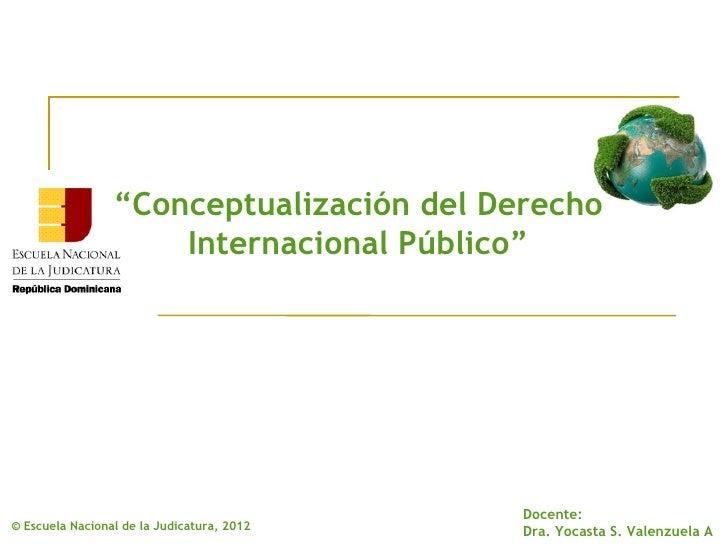 """""""Conceptualización del Derecho                     Internacional Público""""                                            Docen..."""