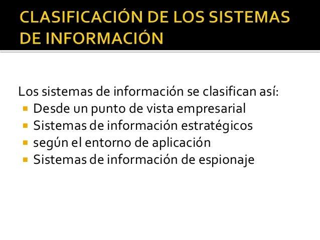 Los sistemas de información se clasifican así:  Desde un punto de vista empresarial  Sistemas de información estratégico...