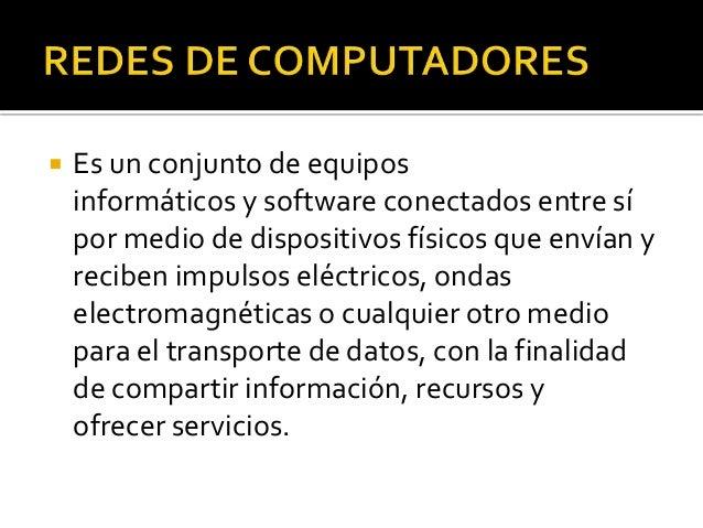  Es un conjunto de equipos informáticos y software conectados entre sí por medio de dispositivos físicos que envían y rec...