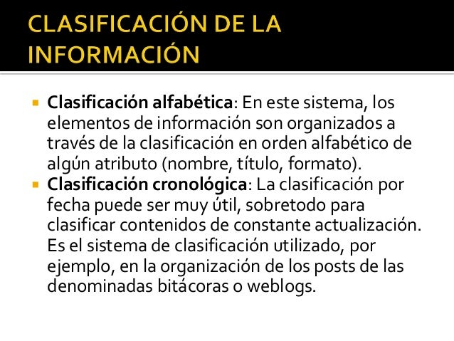  Clasificación alfabética: En este sistema, los elementos de información son organizados a través de la clasificación en ...