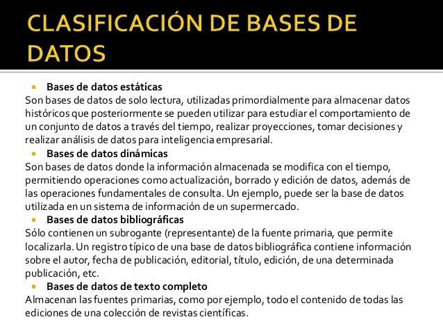  Bases de datos estáticas Son bases de datos de solo lectura, utilizadas primordialmente para almacenar datos históricos ...