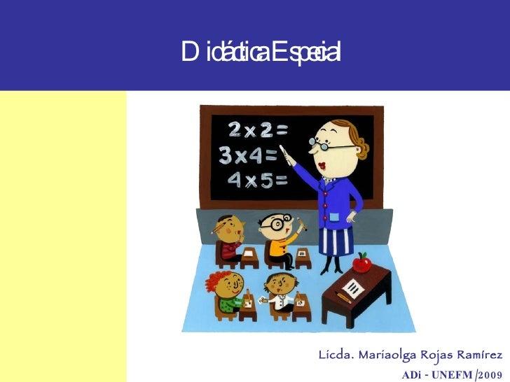 Didáctica Especial Licda. Mariaolga Rojas Ramírez ADi - UNEFM /2009