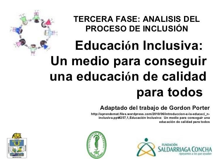 Educaci ó n Inclusiva:  Un medio para conseguir una educaci ó n de calidad para todos   Adaptado del trabajo de  Gordon Po...