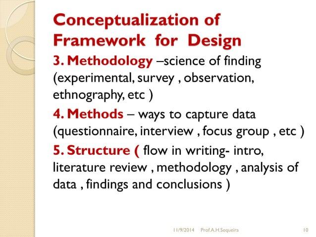 Conceptualization of Framework for Design 3. Methodology –science of finding (experimental, survey , observation, ethnogra...
