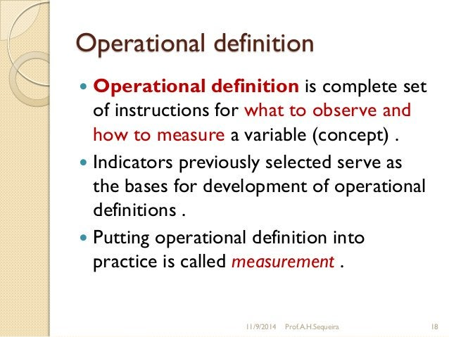 Operational definition  Operational definition is complete set of instructions for what to observe and how to measure a v...
