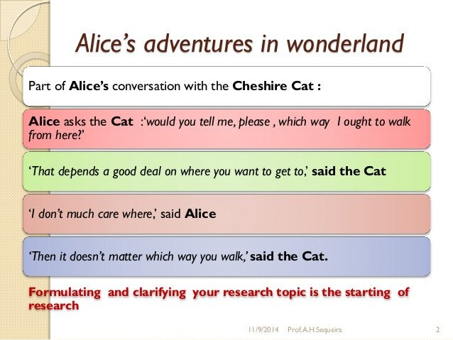 """Alice's adventures in wonderland Part of Alice's conversation with the Cheshire Cat : Alice asks the Cat :""""would you tell ..."""