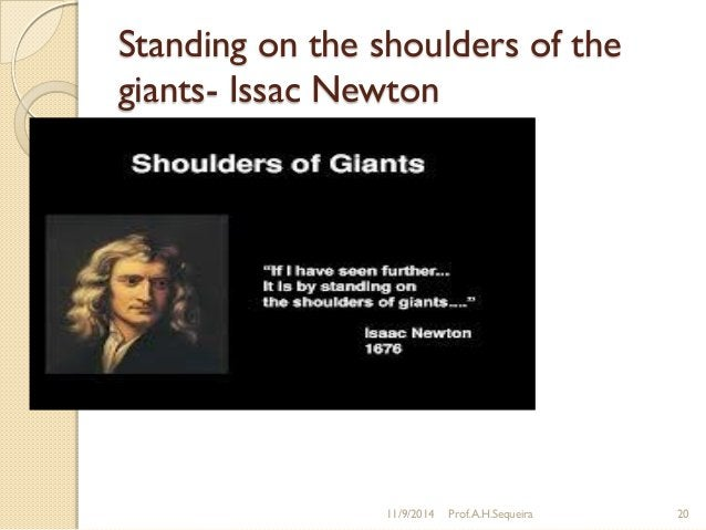 Standing on the shoulders of the giants- Issac Newton 11/9/2014 Prof.A.H.Sequeira 20