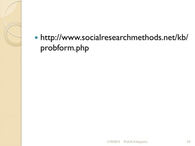  http://www.socialresearchmethods.net/kb/ probform.php 11/9/2014 Prof.A.H.Sequeira 24